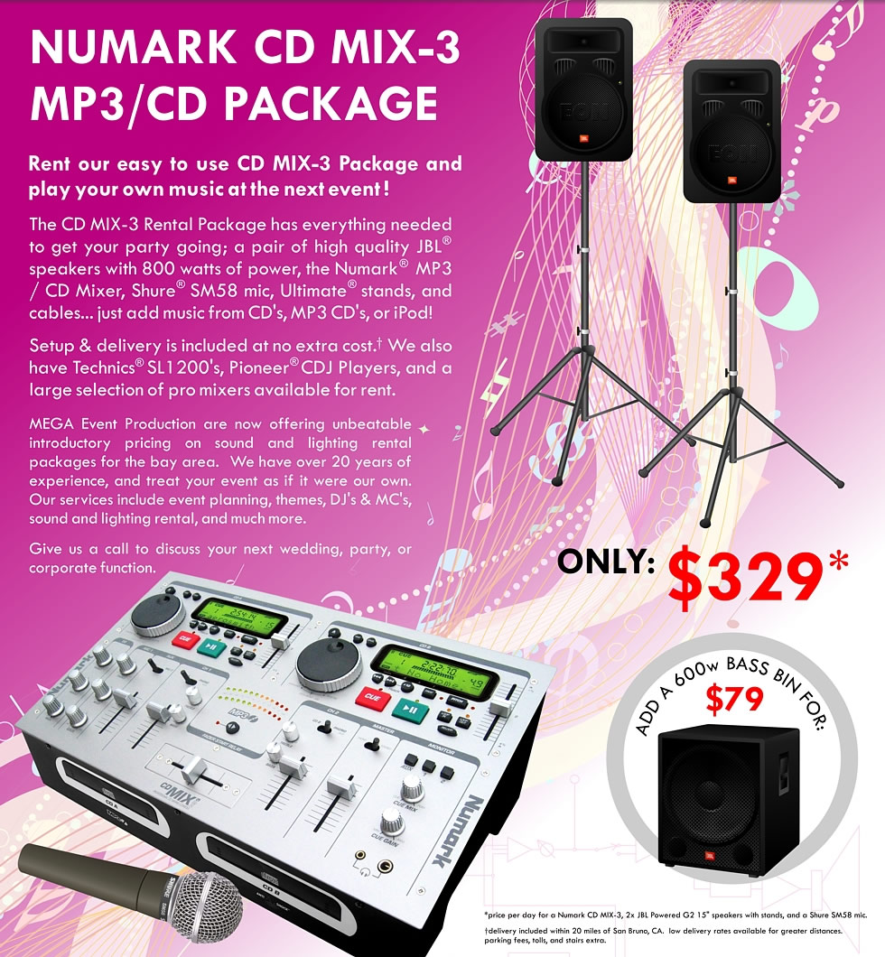NUMARK CD MIX-3 MP3/CD PACKAGE Rent our easy to use CD MIX-3 Package and play your own music at the next event!  The CD MIX-3 Rental Package has everything needed to get your party going; a pair of high quality JBL speakers with 800 watts of power, the Numark MP3 / CD Mixer, Shure SM58 mic, Ultimate stands, and cables... just add music from CD's, MP3 CD's, or iPod!     Setup & delivery is included at no extra cost.  We also have Technics SL1200's, Pioneer CDJ Players, and a large selection of pro mixers available for rent.     ONLY $329 per day     ADD A 600w BASS BIN FOR: $79 per day